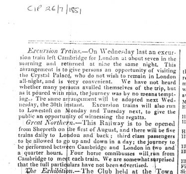 Article announcing the forthcoming opening of the Great Northern Railway line between Shepreth and Kings Cross on the 1st August 1851.  Note the journey time was expected to be 2 1/4 hours.  The excursion trains mentioned in the section above refers to the Liverpool Street line which had been opened 5 years previously. | Cambridge Independent Press 26/7/1851